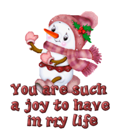 You are such a joy to have in my life - CuteSnowman