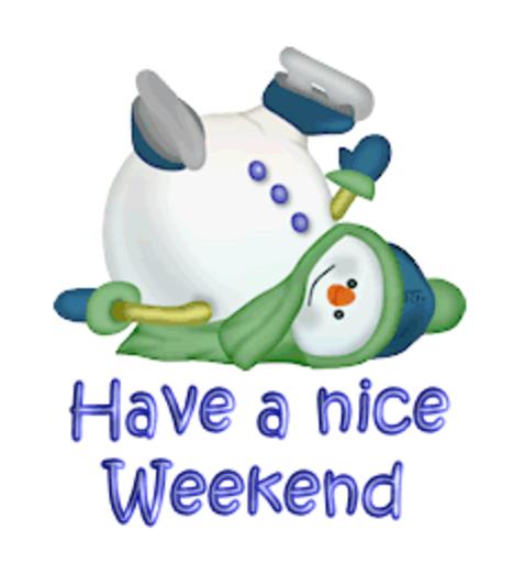 Have a nice Weekend - CuteSnowman1318