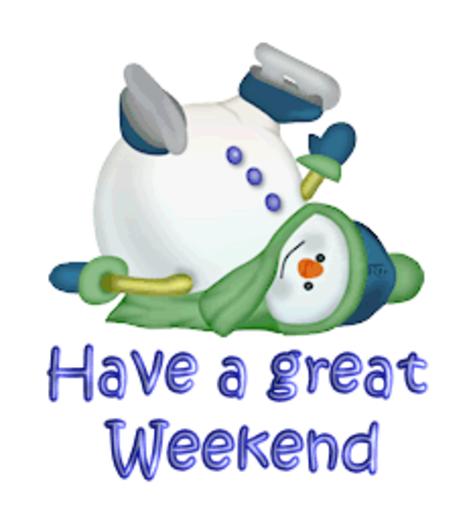 Have a great Weekend - CuteSnowman1318