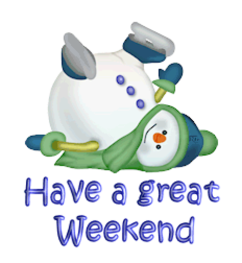 Have a great Weekend - CuteSnowman1318